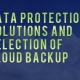 Data-Protection-Solutions-and-Selection-of-Cloud-Backup