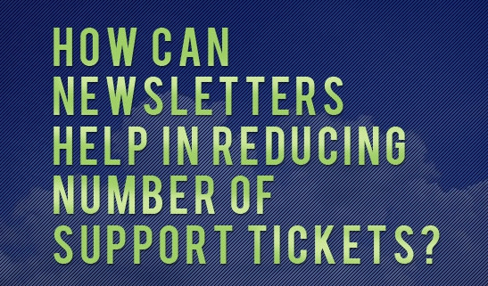 How-Can-Newsletters-Help-in-Reducing-Number-of-Support-Tickets