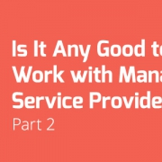 Is It Any Good to Work with Managed Service Providers?