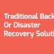 Traditional Backup Or Disaster Recovery Solutions?