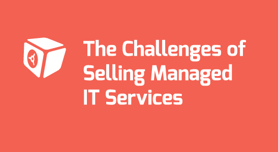 The Challenges of Selling Managed IT Services