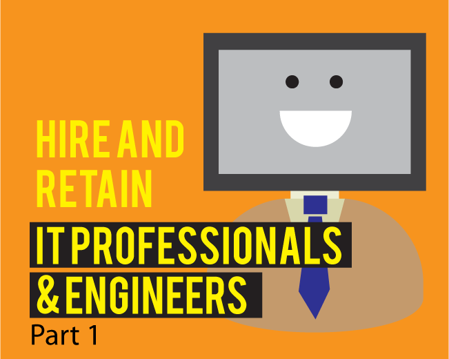 How to Hire and Retain Top IT Professionals and Engineers - Part I